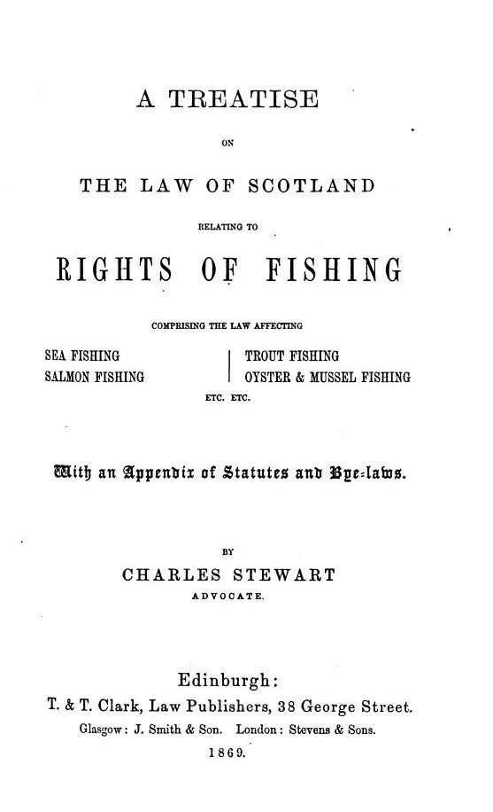 A Treatise relating to the Laws of Fishing by Charles Stewart, Advocate. Handbook of the Laws of Scotland by James Lorimer, M.A., Advocate, 1869.